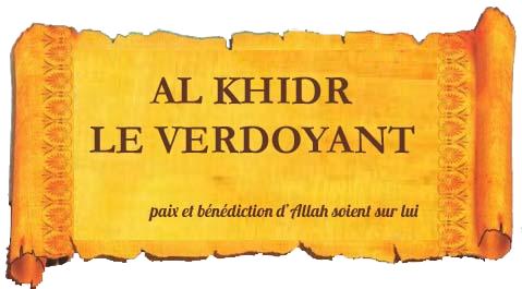 Histoires du Prophète AL KHIDR LE VERDOYANT (alayhi salam)